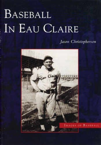Baseball in Eau Claire: Images of America Series