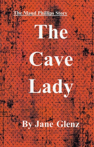 Maud Phillips Story: The Cave Lady