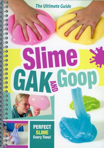 Slime, Gak and Goop: The Ultimate Guide