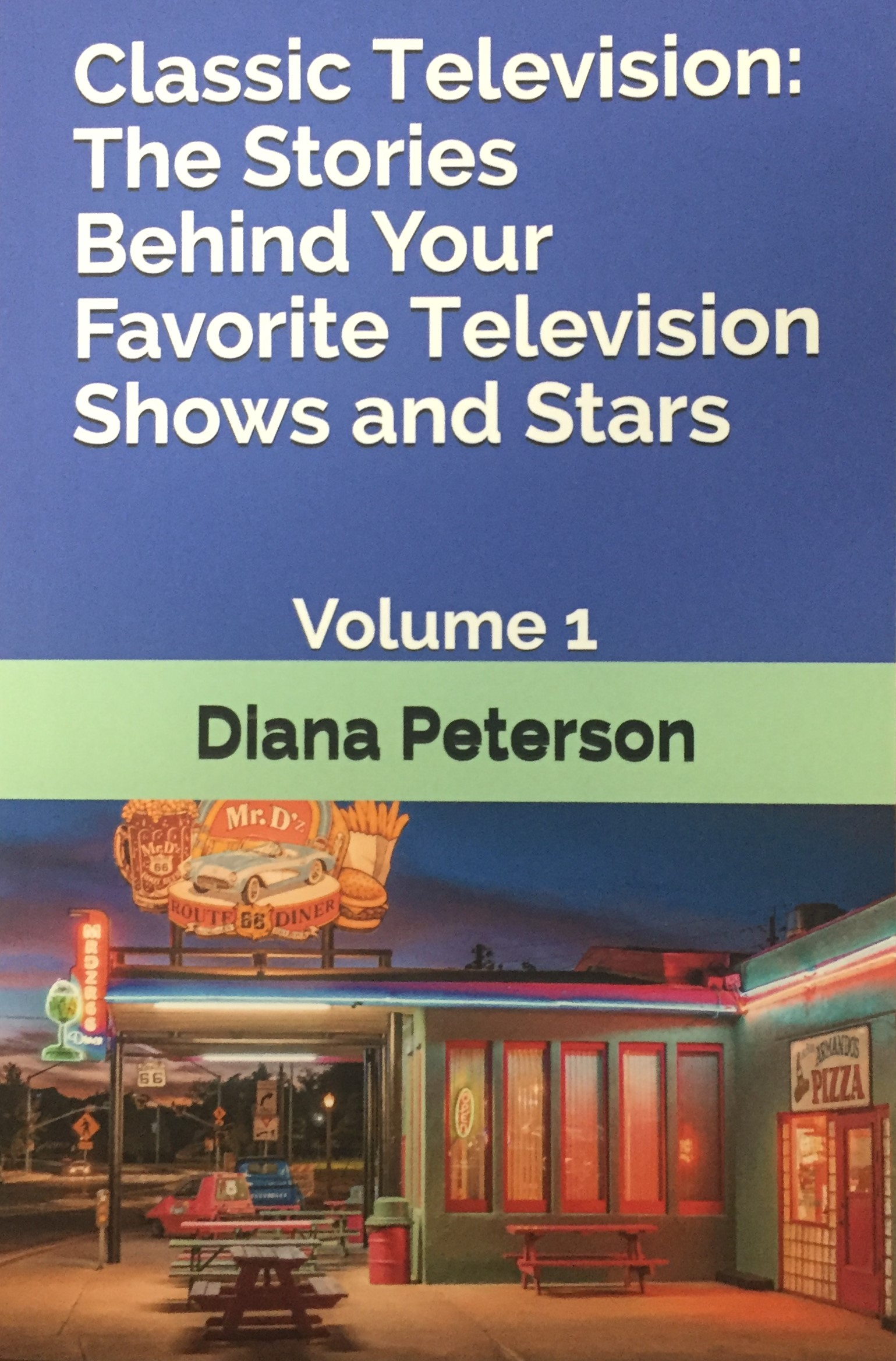 Classic Television: The Stories Behind Your Favorite Television Shows and Stars Volume 1