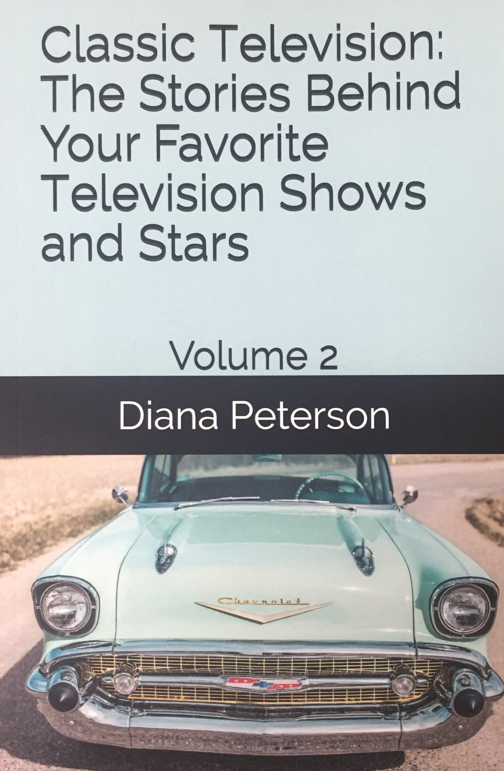 Classic Television: The Stories Behind Your Favorite Television Shows and Stars Volume 2