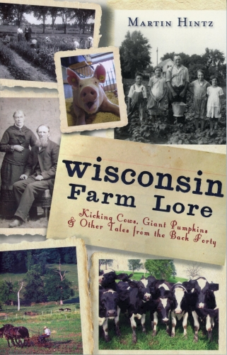 Wisconsin Farm Lore Kicking Cows, Giant Pumpkins & Other Takes from the Back Forty