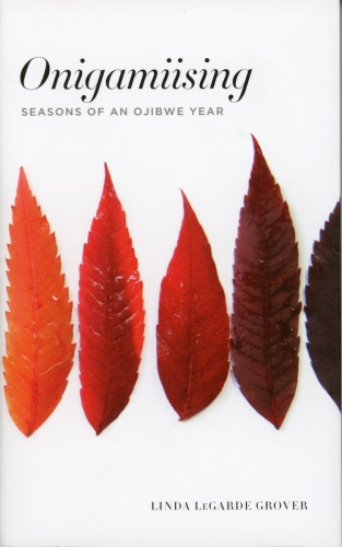 Onigamiising Seasons of an Ojibwe Year