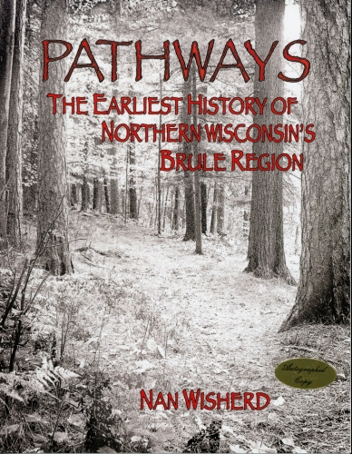 Pathways The Earliest History of Northern Wisconsin's Brule Region