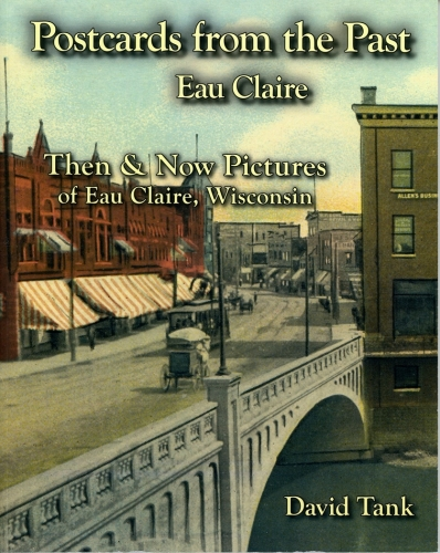 Postcards from the Past - Eau Claire Then & Now Pictures of Eau Claire, Wisconsin