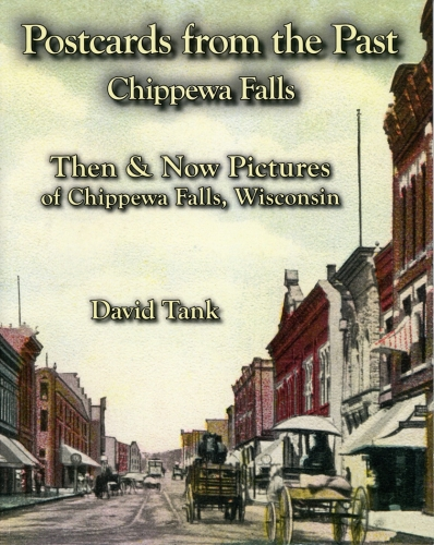 Postcards from the Past-Chippewa Falls Then & Now Pictures of Chippewa Falls, Wisconsin