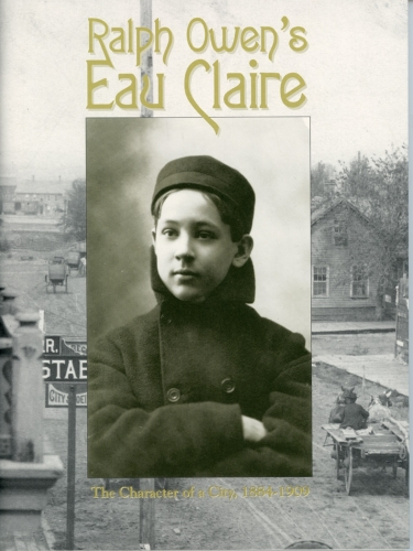 Ralph Owen's Eau Claire: The Character of a City, 1884-1909