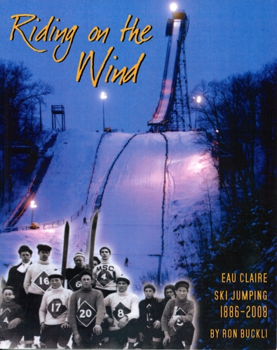 Riding On the Wind: Eau Claire Ski Jumping 1886-2008